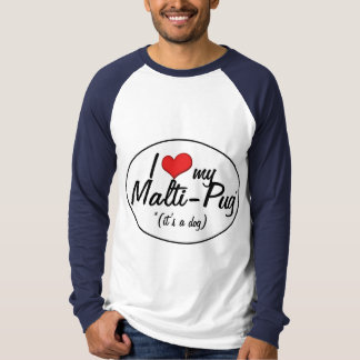 It's a Dog! I Love My Malti-Pug T-shirt
