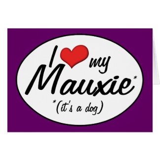 It's a Dog! I Love My Mauxie Card