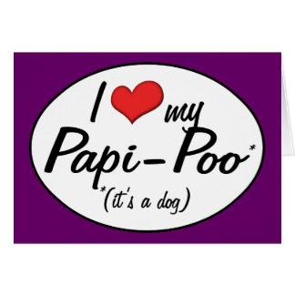 It's a Dog! I Love My Papi-Poo Card