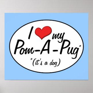 It's a Dog! I Love My Pom-A-Pug Poster
