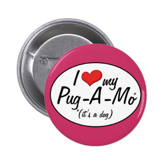 It's a Dog! I Love My Pug-A-Mo Buttons