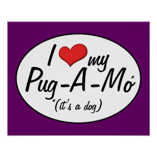 It's a Dog! I Love My Pug-A-Mo Print