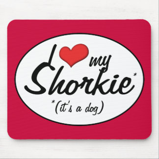 It's a Dog! I Love My Shorkie Mouse Pad