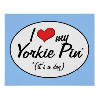 It's a Dog! I Love My Yorkie Pin Poster