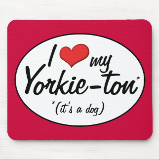 It's a Dog! I Love My Yorkie-ton Mouse Pad