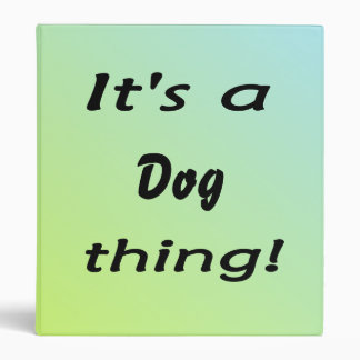 It's a dog thing! 3 ring binder