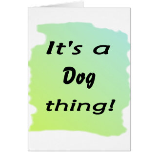 It's a dog thing! card