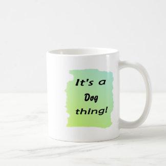 It's a dog thing! coffee mug