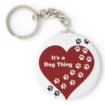 Valentines Themed It's A Dog Thing Heart and Paw Print Key Chain