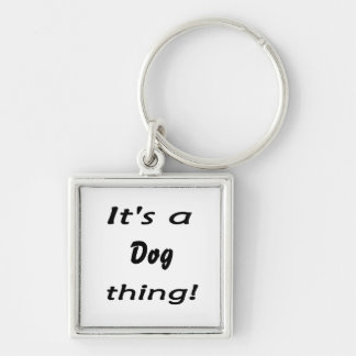 It's a dog thing! key chains