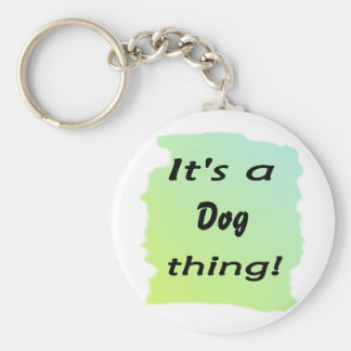 It's a dog thing! key chain