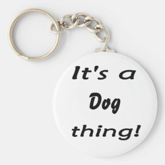 It's a dog thing! keychain