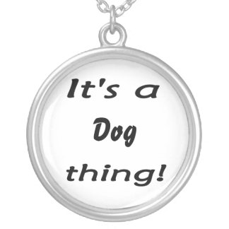It's a dog thing! round pendant necklace