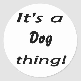 It's a dog thing! classic round sticker