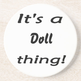 It's a doll thing! drink coaster
