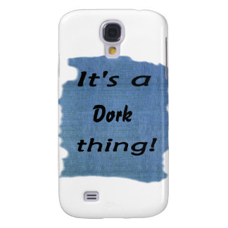 It's a dork thing! samsung galaxy s4 cover