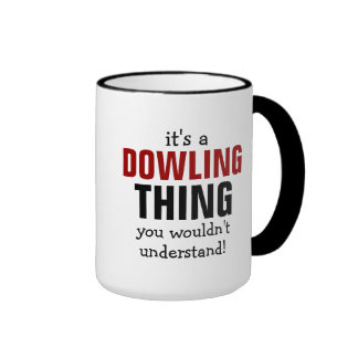 It's a Dowling thing you wouldn't understand Ringer Mug