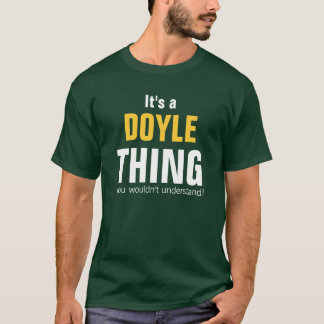 It's a Doyle thing you wouldn't understand T-Shirt