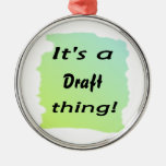 It's a draft thing christmas tree ornament
