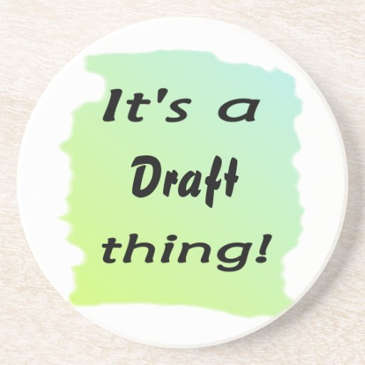 It's a draft thing coaster
