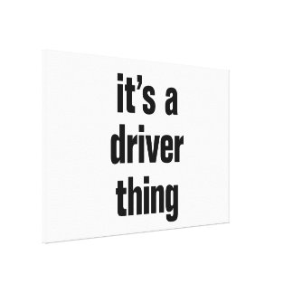 its a driver thing canvas print