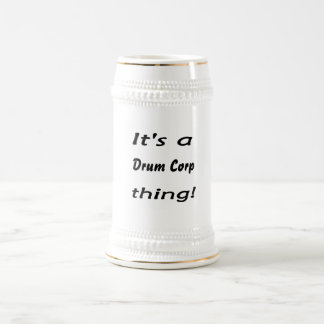 It's a drum corp thing! 18 oz beer stein