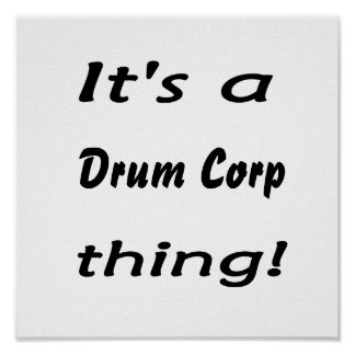 It's a drum corp thing! posters