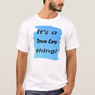 It's a drum corp thing! T-Shirt