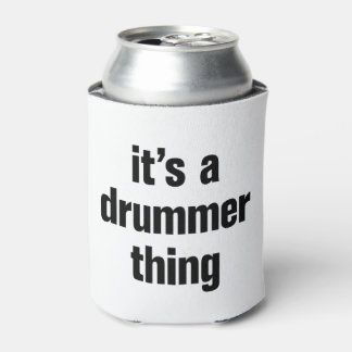 its a drummer thing can cooler