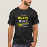It's A DUANE thing, you wouldn't understand !! T-Shirt
