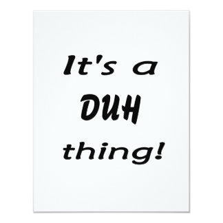It's a duh thing! 4.25x5.5 paper invitation card