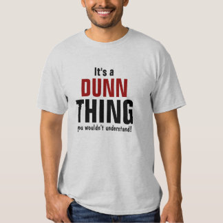 It's a Dunn thing you wouldn't understand T Shirt
