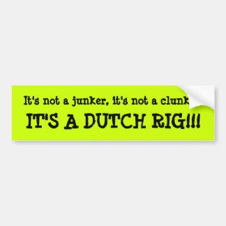 It's a Dutch Rig!!! Bumper Sticker