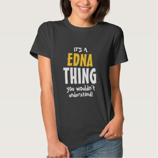 It's a Edna thing you wouldn't understand Shirt