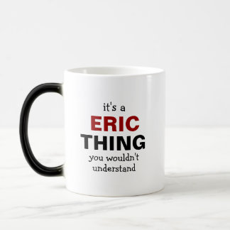 It's a Eric thing you wouldn't understand Magic Mug