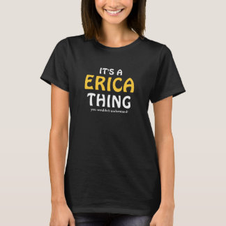 It's a Erica thing you wouldn't understand T-Shirt