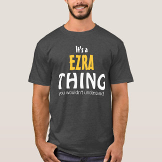 It's a Ezra thing you wouldn't understand T-Shirt