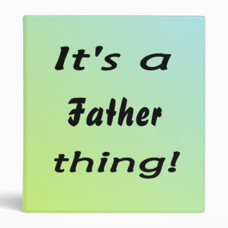 It's a father thing! binders