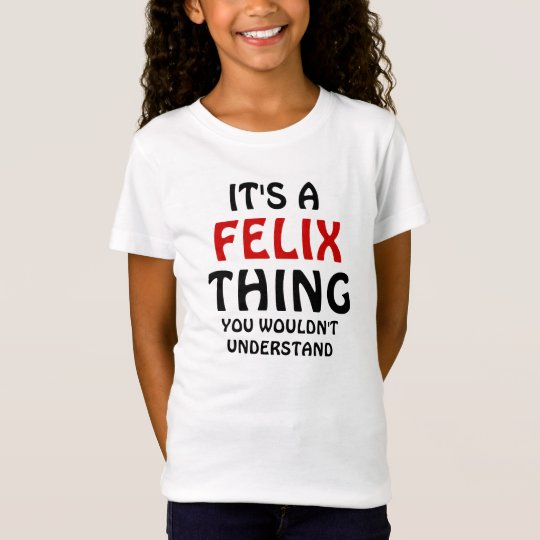 Its A Felix Thing You Wouldnt Understand T Shirt