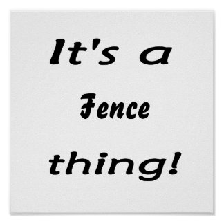 It's a fence thing! posters