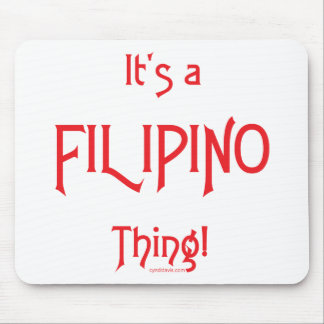 It's a Filipino Thing! Mouse Pad