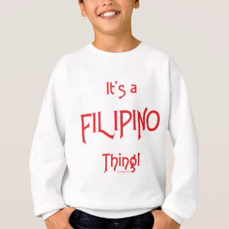 It's a Filipino Thing! Sweatshirt