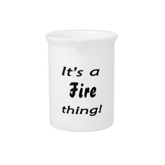 It's a fire thing! drink pitchers