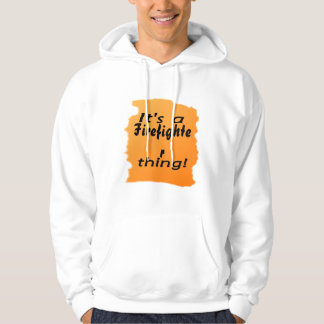 It's a firefighter thing! hoodie