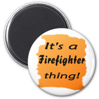It's a firefighter thing! 2 inch round magnet
