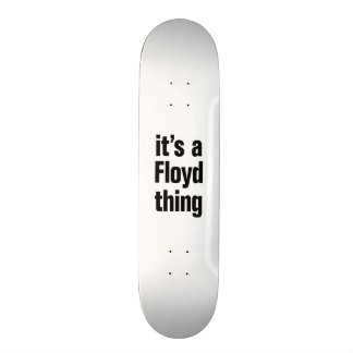 its a floyd thing skate boards