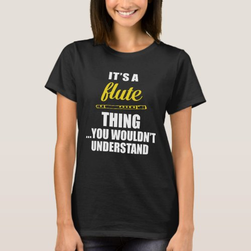 Its a Flute Thing You Wouldnt Understand Funny T_Shirt
