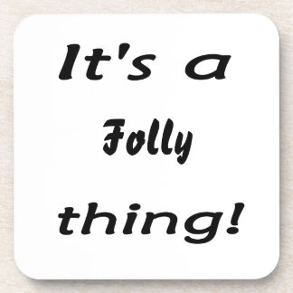 It's a folly thing! drink coaster