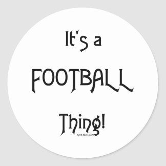 It's a Football Thing! Round Sticker