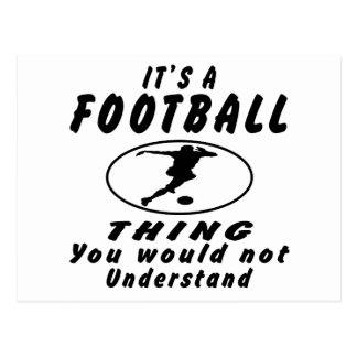 It's a Football thing you would not understand. Postcard